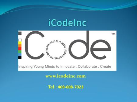 Www.icodeinc.com Tel : 469-608-7023. About iCodeinc: iCode Inc is a state-of-the-art educational institution located in the Dallas area. iCode's mission.