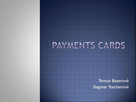 Tereza Bayerová Dagmar Toscherová.  Is a small plastic card (size 85,6 x 54 mm) that can be used by a cardholder and accepted by a merchant to make a.