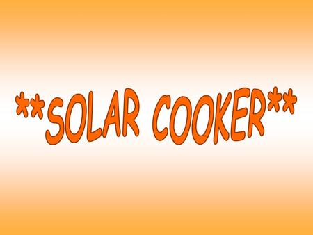We use a firm to make the shape of the solar cooker, it can reduce the heat loss by conduction, convection and radiation.