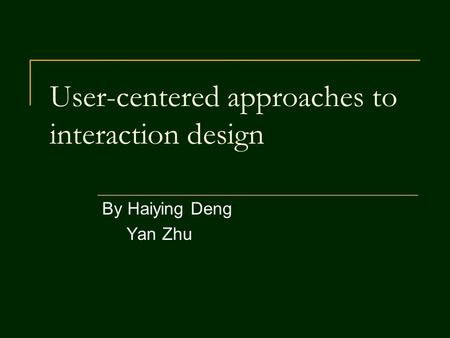 User-centered approaches to interaction design By Haiying Deng Yan Zhu.
