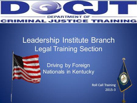 Leadership Institute Branch Legal Training Section Driving by Foreign Nationals in Kentucky Roll Call Training 2015-3.