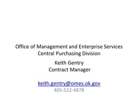 Office of Management and Enterprise Services Central Purchasing Division Keith Gentry Contract Manager 405-522-4878.