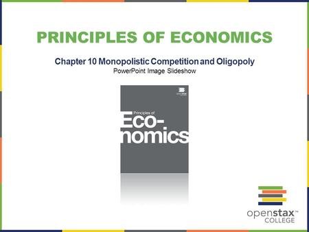 PRINCIPLES OF ECONOMICS Chapter 10 Monopolistic Competition and Oligopoly PowerPoint Image Slideshow.