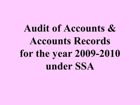 Audit of Accounts & Accounts Records for the year 2009-2010 under SSA.