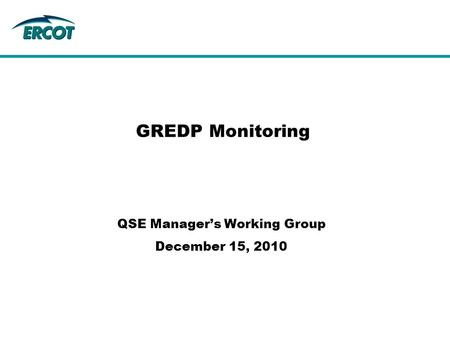 GREDP Monitoring QSE Manager's Working Group December 15, 2010.