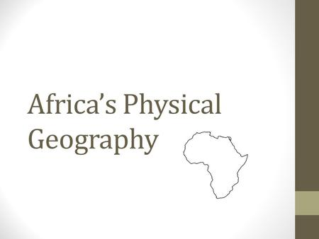 "Africa's Physical Geography. The ""Plateau"" Continent Most of Africa's land is raised and level."
