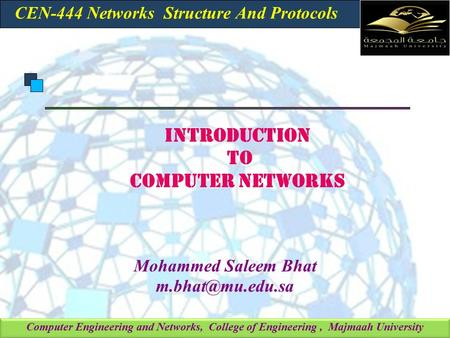 Computer Engineering and Networks, College of Engineering, Majmaah University INTRODUCTION TO COMPUTER NETWORKS Mohammed Saleem Bhat