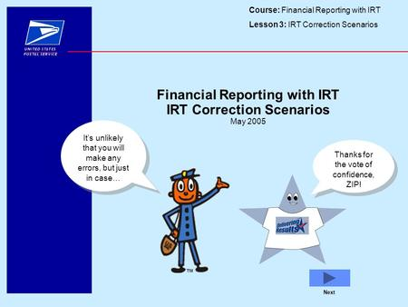 Course: Financial Reporting with IRT Lesson 3: IRT Correction Scenarios Next Financial Reporting with IRT IRT Correction Scenarios May 2005 It's unlikely.
