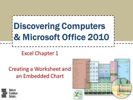 Excel Chapter 1 Creating a Worksheet and an Embedded Chart Discovering Computers & Microsoft Office 2010.