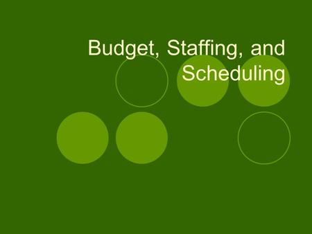 Budget, Staffing, and Scheduling. Objectives At the completion of this module, the learner will be able to:  Identify components of an organizational.