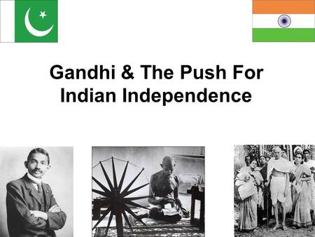 Gandhi & The Push For Indian Independence. India had been under British control since the 18 th C. Millions of Indian soldiers lost their lives fighting.
