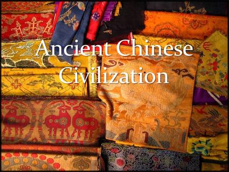 Chinese civilization extends backwards in history in an unbroken chain for nearly four thousand years. Throughout this time, the Chinese people have been.