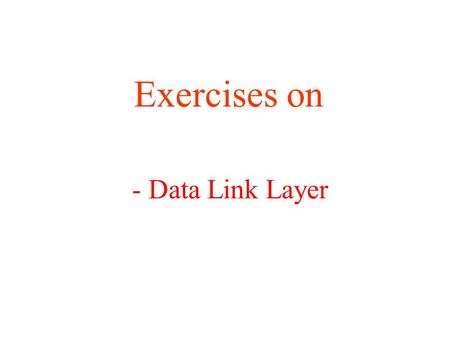 Exercises on Data Link Layer.