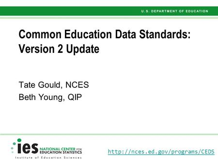 Common Education Data Standards: Version 2 Update Tate Gould, NCES Beth Young, QIP.
