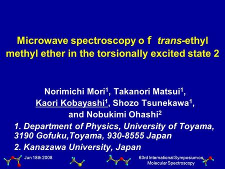 Jun 18th 2008 63rd International Symposium on Molecular Spectroscopy Microwave spectroscopy o f trans-ethyl methyl ether in the torsionally excited state.