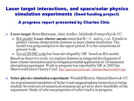Laser target interactions, and space/solar physics simulation experiments (Seed funding project) Laser-target: Boris Breizman, Alex Arefiev, Mykhailo Formyts'kyi.