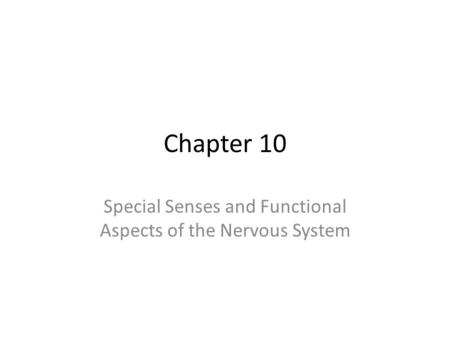 Chapter 10 Special Senses and Functional Aspects of the Nervous System.