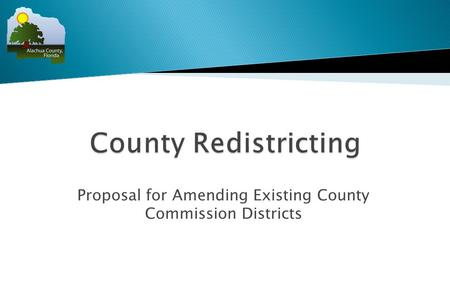 Proposal for Amending Existing County Commission Districts.