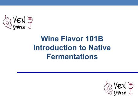 Wine Flavor 101B Introduction to Native Fermentations.