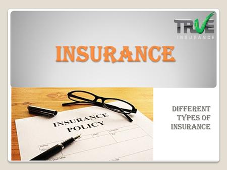 Insurance Different types of Insurance. Introduction Ensure your business and precious belongings isn't taken down by an unlucky happening. If you are.