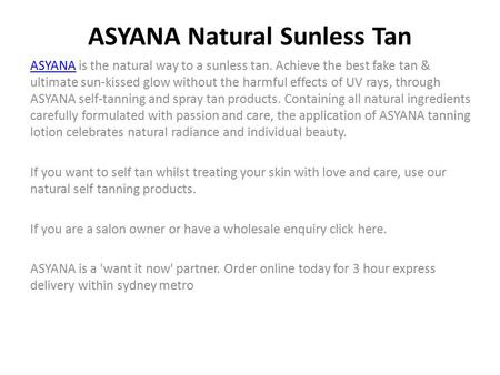 ASYANA Natural Sunless Tan ASYANAASYANA is the natural way to a sunless tan. Achieve the best fake tan & ultimate sun-kissed glow without the harmful effects.
