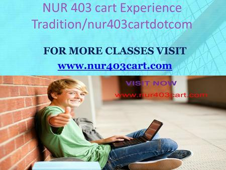 NUR 403 cart Experience Tradition/nur403cartdotcom FOR MORE CLASSES VISIT www.nur403cart.com.