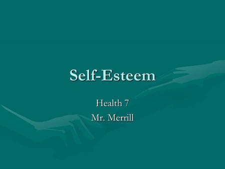 Self-Esteem Health 7 Mr. Merrill. Self-Esteem Defined  Self-image – how you see yourself – contributes to self- esteem  Self-esteem – how you feel about.