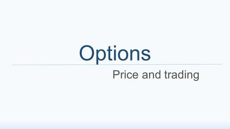 Options Price and trading. Agenda Useful terminology Option types Underlying assets Options trading Bull call/put, bear and butterfly spread Straddle,