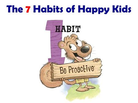 The 7 Habits of Happy Kids. The fact is, we are going to hear negative comments about ourselves from time to time. We cant stop it from happening, but.
