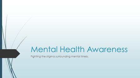 Mental Health Awareness Fighting the stigma surrounding mental illness.