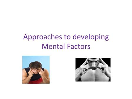 Approaches to developing Mental Factors. Learning Outcome I can describe, explain and evaluate different approaches to improving my mental performance.