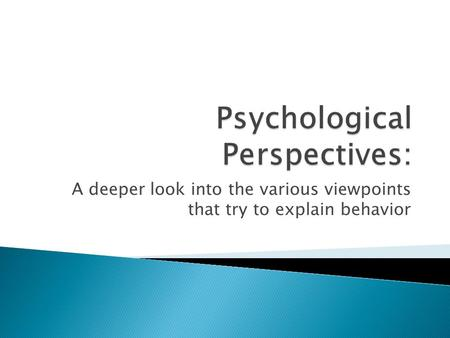 A deeper look into the various viewpoints that try to explain behavior.