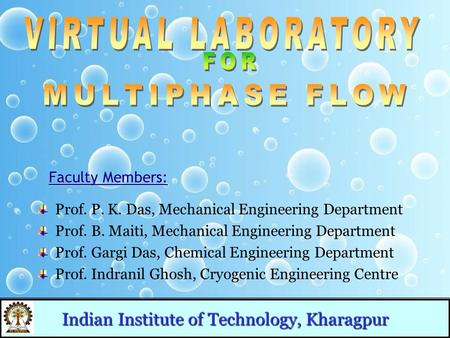 Prof. P. K. Das, Mechanical Engineering Department Prof. B. Maiti, Mechanical Engineering Department Prof. Gargi Das, Chemical Engineering Department Prof.