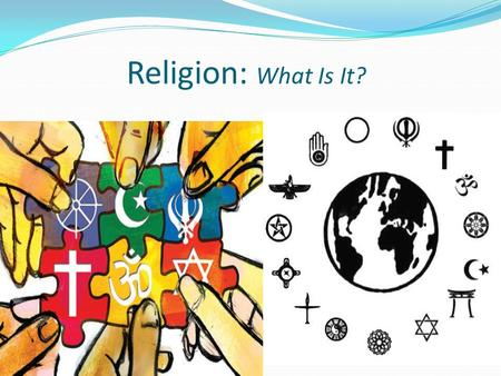 Religion: What Is It?. Experiences Odin Experiences Zeus Shiva Ecstasy Gods Gods YahwehTranquility Allah Ishtar Sanctified Ahura Mazda What is Religion?