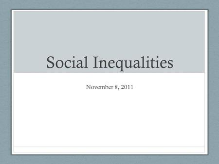 Social Inequalities November 8, 2011. Race and Ethnicity Race A powerful social and cultural category that differentiates groups of people based on perceived.