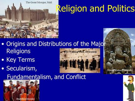 Religion and Politics The Great Mosque, Mali The Wailing Wall, Jerusalem Buddhist Monks Hindu Statue ( Ganesh ) Origins and Distributions of the Major.