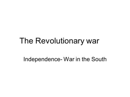 The Revolutionary war Independence- War in the South.