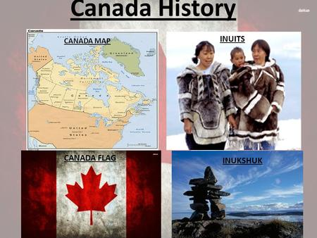 Canada History CANADA MAP INUITS CANADA FLAG INUKSHUK.