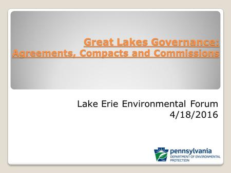 Great Lakes Governance: Agreements, Compacts and Commissions Great Lakes Governance: Agreements, Compacts and Commissions Lake Erie Environmental Forum.