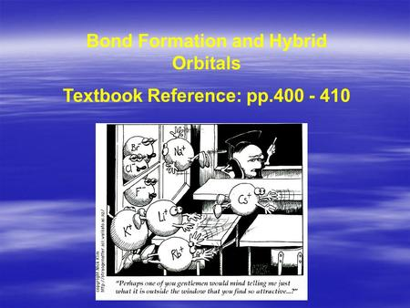 Bond Formation and Hybrid Orbitals Textbook Reference: pp.400 - 410.