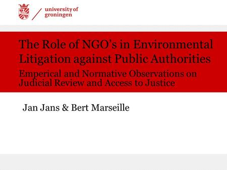 The Role of NGO's in Environmental Litigation against Public Authorities Emperical and Normative Observations on Judicial Review and Access to Justice.
