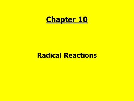Chapter 10 Radical Reactions. 1.Introduction: How Radicals Form and How They React  Heterolysis  Homolysis © 2014 by John Wiley & Sons, Inc. All rights.