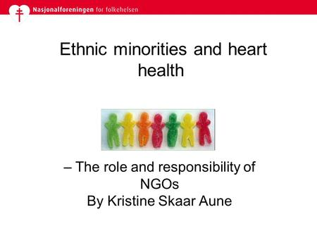 Ethnic minorities and heart health – The role and responsibility of NGOs By Kristine Skaar Aune.