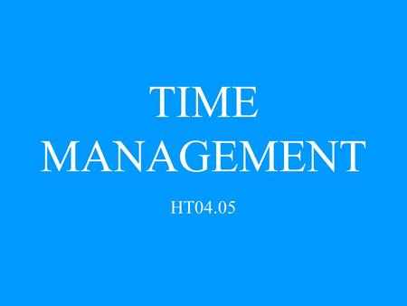 TIME MANAGEMENT HT04.05. Time management is a system of practical skills that allows a person to use their time in the best way.
