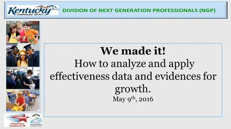 We made it! How to analyze and apply effectiveness data and evidences for growth. May 9 th, 2016.