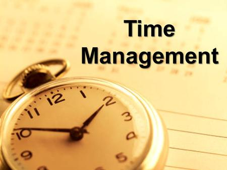 "Time Management. "" We all have time to either spend or waste and it is our decision what to do with it. But once passed, it is gone forever."""