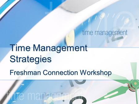 Time Management Strategies Freshman Connection Workshop.