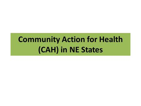 Community Action for Health (CAH) in NE States. Initiation…….. Assam was one of the 9 states selected for implementation of the pilot phase of community.