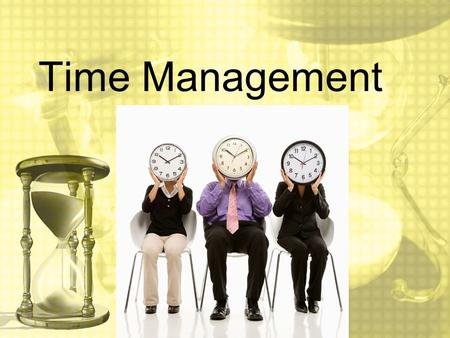 Time Management. In This Chapter You Will 1.Discuss the relationship among time management, your value system, and self-discipline. 2.Beat procrastination.