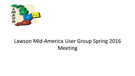 Lawson Mid-America User Group Spring 2016 Meeting.